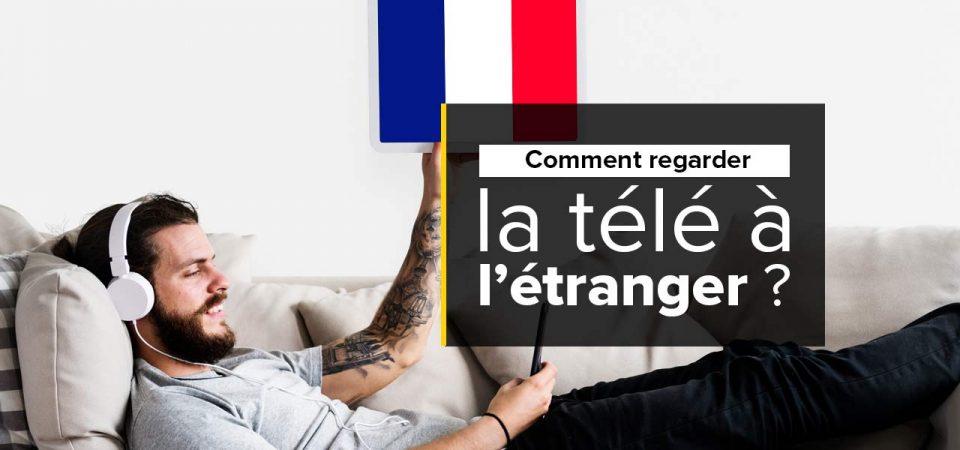 regarder tv francaise depuis etranger