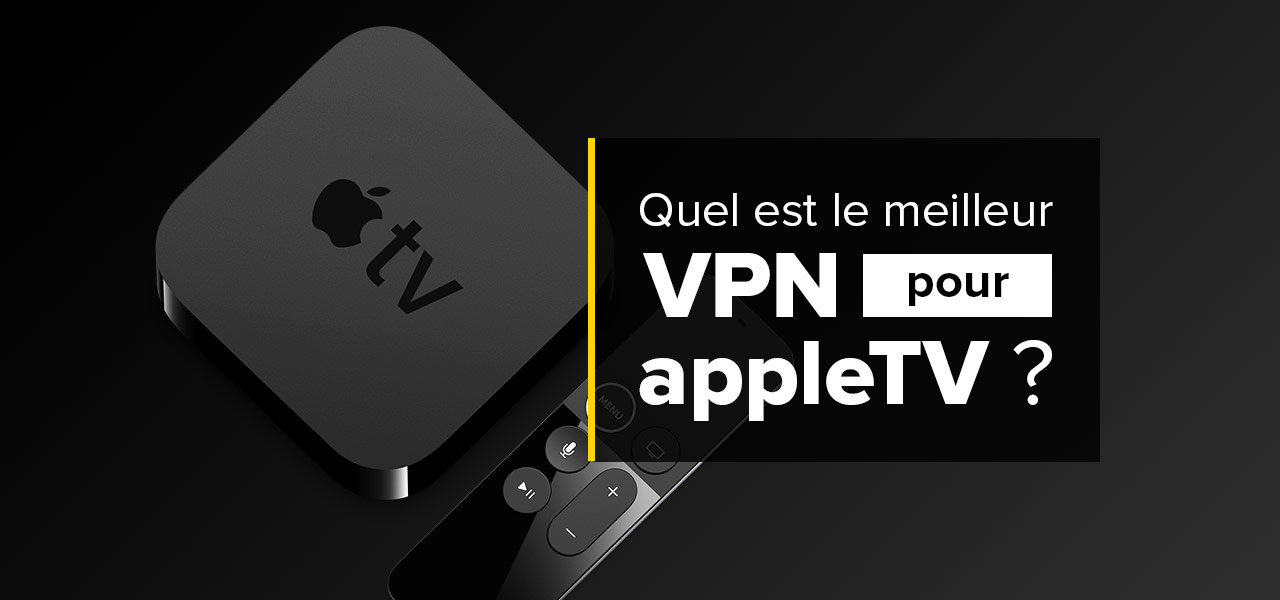 meilleur vpn apple tv