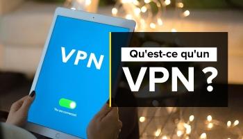 Qu'est ce qu'une connexion VPN ? A quoi ça sert ?