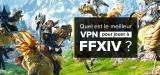 Jouer à Final Fantasy avec un VPN FF14