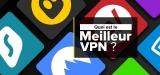 Quel est le meilleur VPN payant ? Notre classement