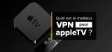 Notre guide pour utiliser un VPN sur Apple TV