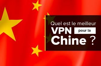 Quel est le meilleur VPN pour la Chine en 2020 ?