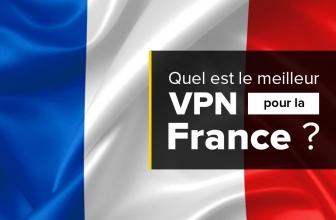 Quel est le meilleur VPN pour la France en 2020 ?