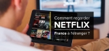 Comment regarder Netflix en francais a l'etranger ? (version 2021)