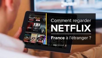 Comment regarder Netflix en francais a l'etranger ? (version 2020)