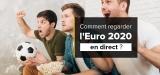 Regarder l'Euro 2020 en direct avec un VPN