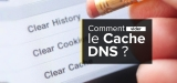 Comment vider le cache DNS sur Windows et Mac ?
