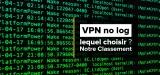 VPN no log, lequel choisir ?