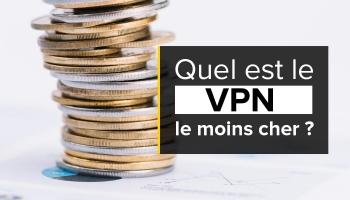 Quel est le VPN le moins cher pour votre vie privée ?